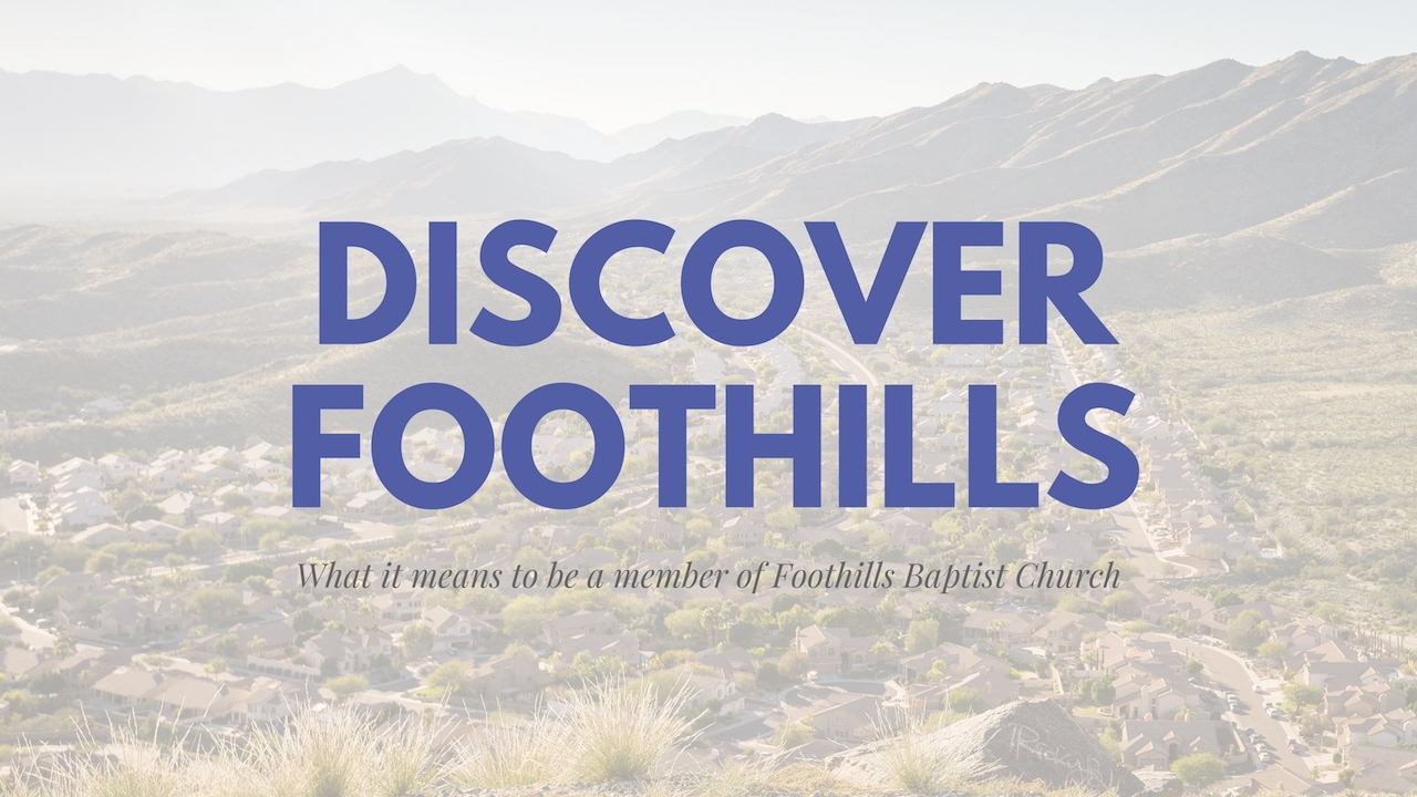 Featured image for Discover Foothills - Membership at Foothills Baptist Church